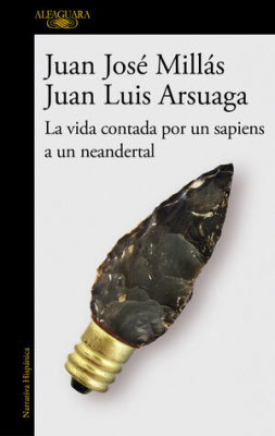 La vida contada por un sapiens a un neandertal - Juan Jose Millas
